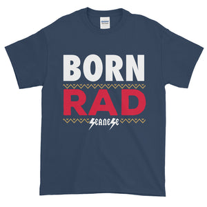 Short-Sleeve T-Shirt Thick Cotton To Make Dad Happy---Born Rad---Click for more shirt colors