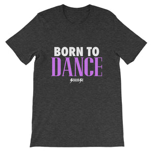 Short-Sleeve Unisex T-Shirt---Born to Dance---Click for more shirt colors