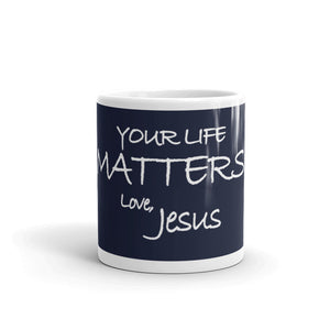 Mug---Your Life Matters. Love, Jesus