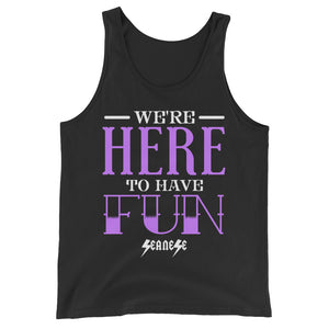 Unisex  Tank Top---We're Here To Have Fun---Click for more shirt colors