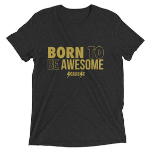 Upgraded Soft Short sleeve t-shirt---Born to Be Awesome---Click for more shirt colors