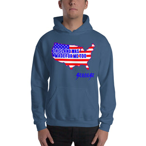 Hooded Sweatshirt---Land Made for Me Too---Click for more shirt colors