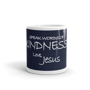 Mug---Speak Words of Kindness. Love, Jesus