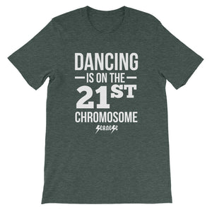 Unisex short sleeve t-shirt---Dancing is on the 21st Chromosome White Design---Click for more shirt colors