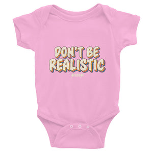 Infant Bodysuit---Don't Be Realistic---Click for more shirt colors
