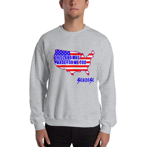 Sweatshirt---Land Made for Me Too---Click for more shirt colors