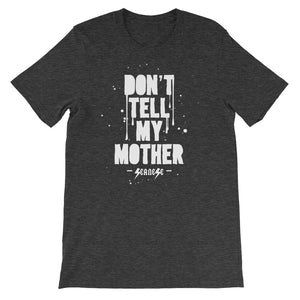 Short-Sleeve Unisex T-Shirt---Don't Tell My Mother--Click to see more shirt colors