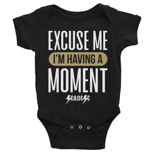 Infant Bodysuit---Excuse Me I'm Having a Moment---Click for more shirt colors