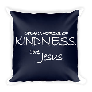 Square Pillow---Speak Words of Kindness. Love, Jesus Navy Blue---Printed One Side Only, White on Back