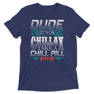 Upgraded Soft Short sleeve t-shirt---Dude Chillax---Click for more shirt colors