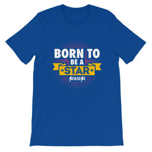 Short-Sleeve Unisex T-Shirt---Born to Be A Star---Click to see more shirt colors