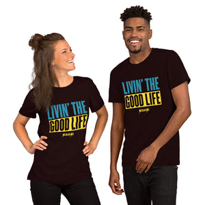 Short-Sleeve Unisex T-Shirt--Livin' The Good Life---Click to see more shirt colors