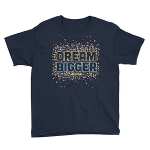Youth Short Sleeve T-Shirt---Dream Bigger---Click for more shirt colors
