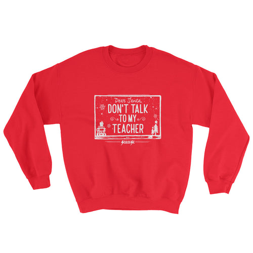 Sweatshirt--Dear Santa Don't Talk to My Teacher