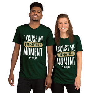 Upgraded Soft Short sleeve t-shirt---Excuse Me I'm Having a Moment---Click for more shirt colors