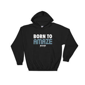 Hooded Sweatshirt---Born to Amaze---Click for more shirt colors