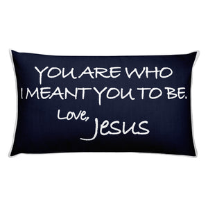 Rectangular Pillow---You Are Who I Meant You To Be. Love, Jesus Navy Blue---Printed One Side Only, White on Back
