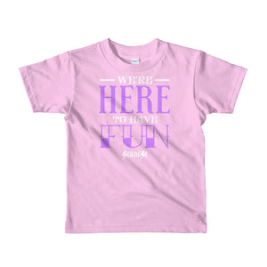 Toddler Short sleeve kids t-shirt---We're Here To Have Fun---Click for more shirt colors