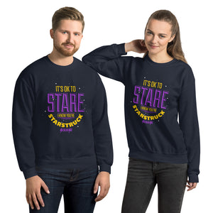 Unisex Sweatshirt---It's ok to Stare I know You're Starstruck---Click for more shirt colors