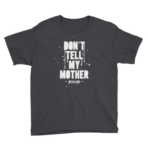 Youth Short Sleeve T-Shirt---Don't Tell My Mother---Click to see more shirt colors