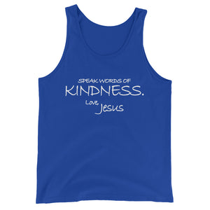 Unisex  Tank Top---Speak Words of Kindness. Love, Jesus---Click for more shirt colors