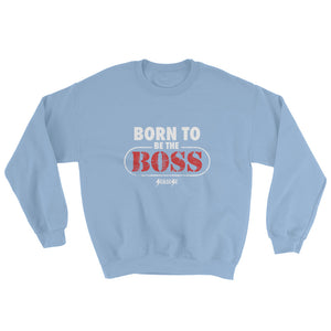 Sweatshirt---Born to Be The Boss---Click to see more shirt colors