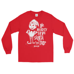 Long Sleeve WARM T-Shirt---Be Naughty Save Santa the Trip