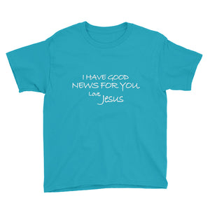 Youth Short Sleeve T-Shirt---I Have Good News For You. Love, Jesus---Click for more shirt colors