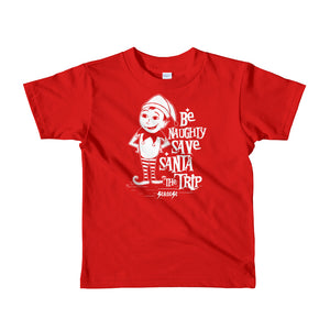 Toddler Short sleeve kids t-shirt---Be Naughty Save Santa the Trip
