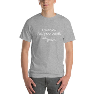 Short-Sleeve T-Shirt Thick Cotton To Make Dad Happy---I Love You As You Are. Love, Jesus---Click for more shirt colors