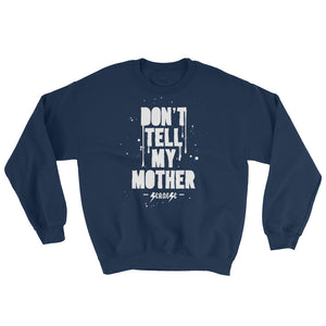 Sweatshirt---Don't Tell My Mother---Click for more shirt colors