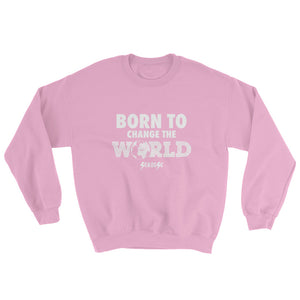 Sweatshirt---Born To Change The World---Click for more shirt colors
