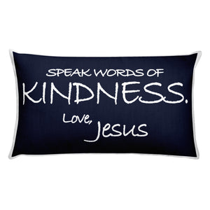 Rectangular Pillow---Speak Words of Kindness. Love, Jesus Navy Blue---Printed One Side Only, White on Back