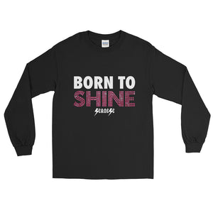 Long Sleeve T-Shirt---Born to Shine---Click for more shirt colors