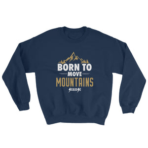 Sweatshirt---Born to Move Mountains---Click for more shirt colors