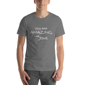 Short-Sleeve Unisex T-Shirt---You Are Amazing. Love, Jesus---Click for more shirt colors