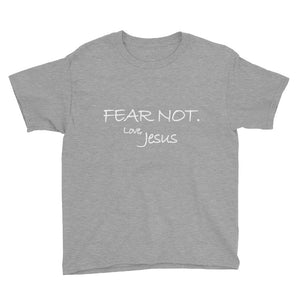 Youth Short Sleeve T-Shirt---Fear Not. Love Jesus---Click for more shirt colors