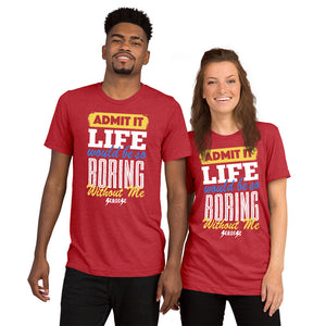 Upgraded Soft Short sleeve t-shirt--Admit it Live Would be So Boring Without Me---Click for more shirt colors