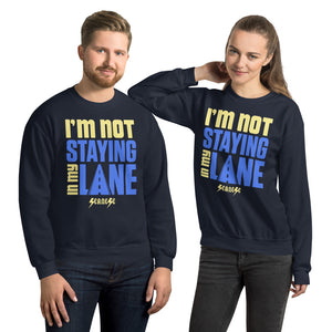 Unisex Sweatshirt---I'm Not Staying in my Lane---Click for more shirt colors