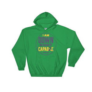 Hooded Sweatshirt---I Am Down Right Capable---Click for More Shirt Colors