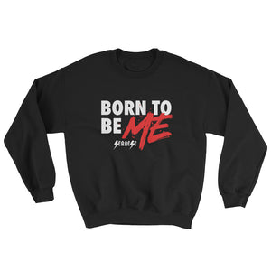 Sweatshirt---Born to Be Me---Click to see more shirt colors
