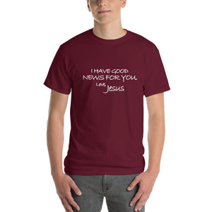 Short-Sleeve T-Shirt Thick Cotton To Make Dad Happy---I Have Good News For You. Love, Jesus---Click for more shirt colors