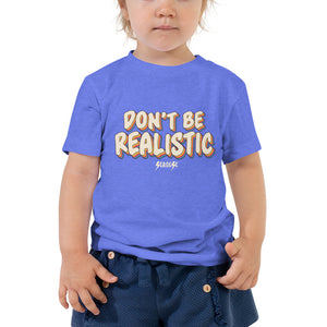 Toddler Short Sleeve Tee---Don't Be Realistic---Click for more shirt colors