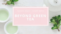 Beyond Green Tea