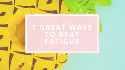 7 great ways to beat fatigue