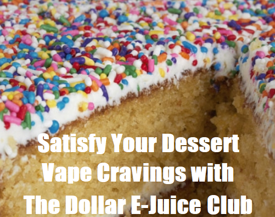 Satisfy Your Dessert Vape Cravings with The Dollar E-Juice Club