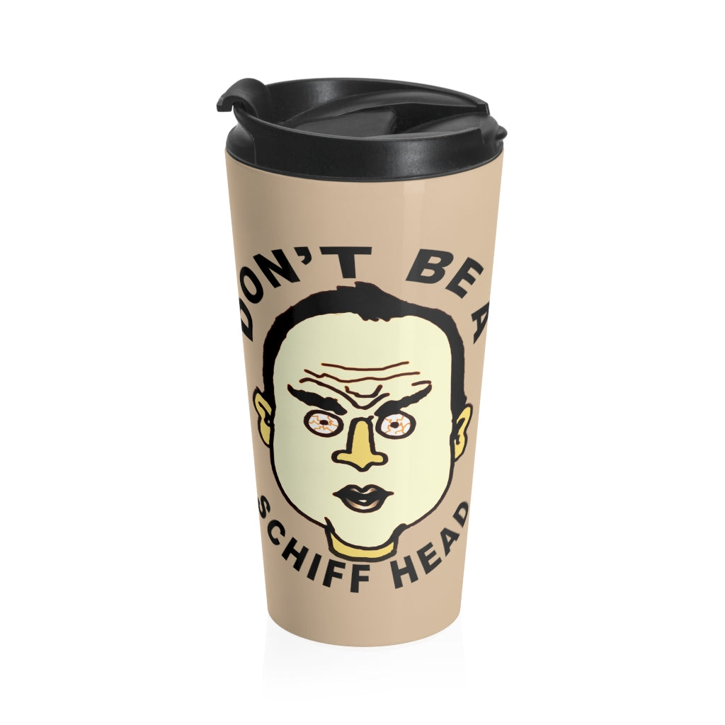 Adam Schiff Don't Be A Schiff Head Stainless Steel Travel Mug
