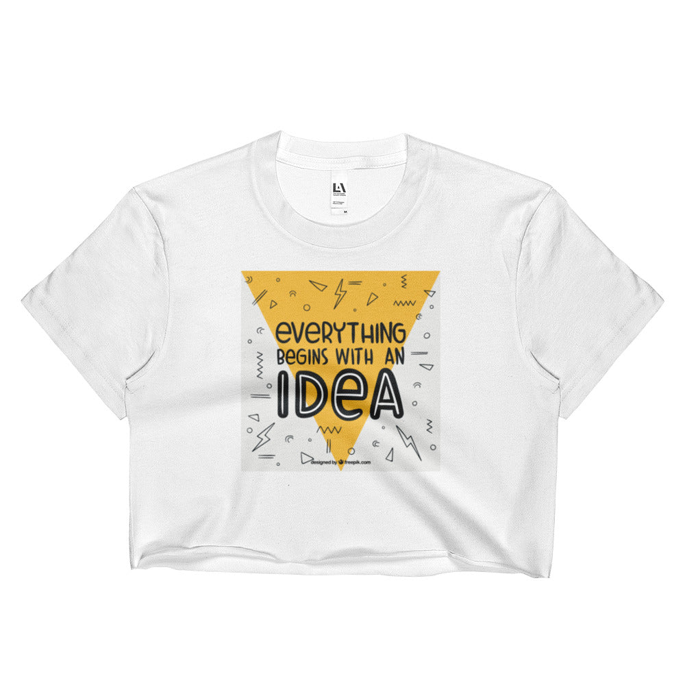 Everything Begins With An Idea Ladies Crop Top