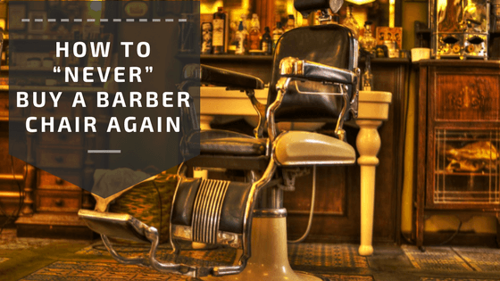 "How to ""Never"" Buy a Barber Chair Again"