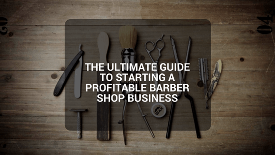 The Ultimate 7-Step Guide to Starting a Profitable Barber Shop Business